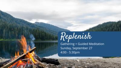 Replenish: Gathering & Guided Meditation