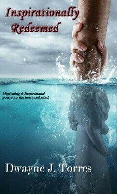 Inspirationally Redeemed - by Dwayne J. Torres - paperback