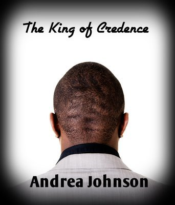 The King of Credence - by Andrea Johnson - paperback