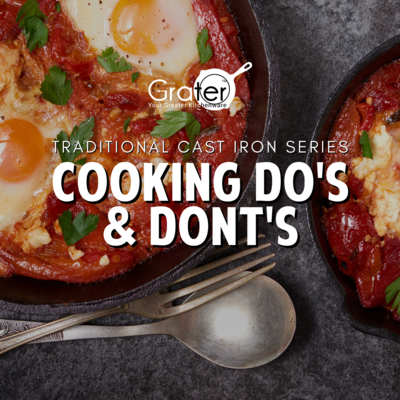 Cooking Do's & Dont's - Traditional Cast iron Series