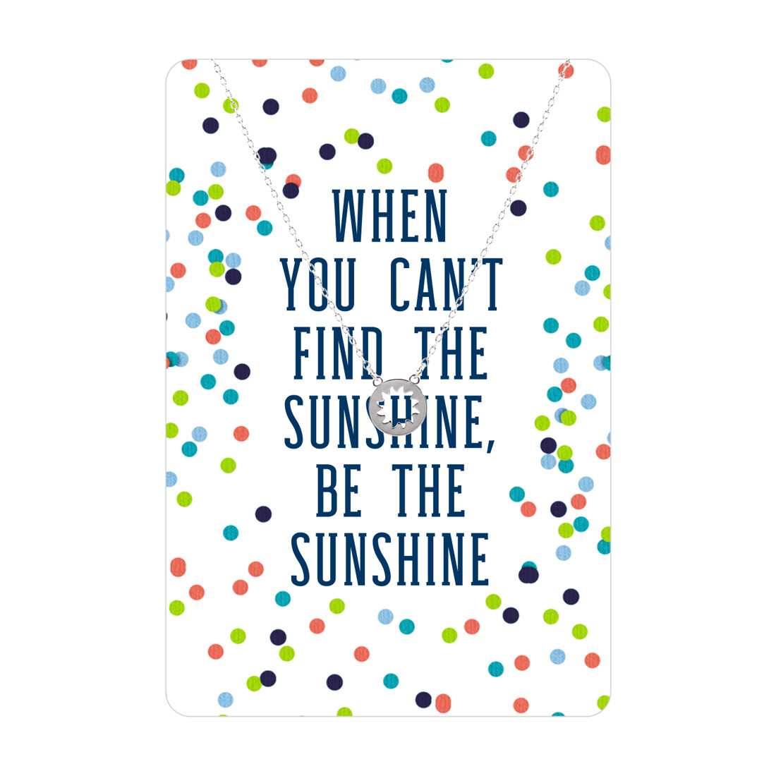 Silver Sunburst When You Can't Find The Sunshine Be The Sunshine Necklace Card