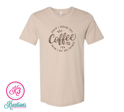 Adult First I Drink The Coffee Then I Do The Things Bella + Canvas Short Sleeve Tee