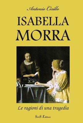 Isabella Morra. Le ragioni di una tragedia - Antonio Cirillo