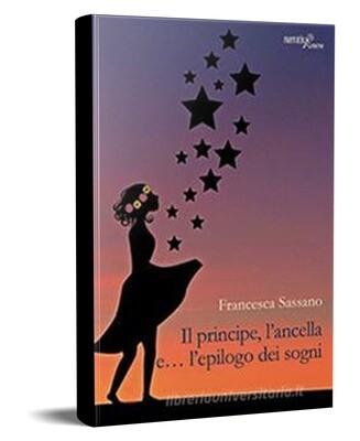 IL PRINCIPE, L'ANCELLA E… L'EPILOGO DEI SOGNI - Francesca Sassano