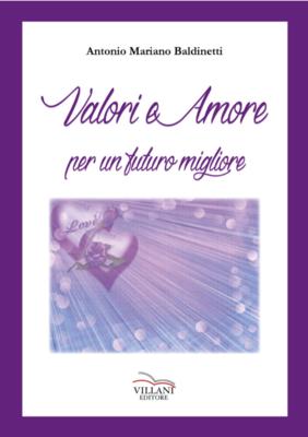 VALORI E AMORE PER UN FUTURO MIGLIORE - Antonio Baldinetti