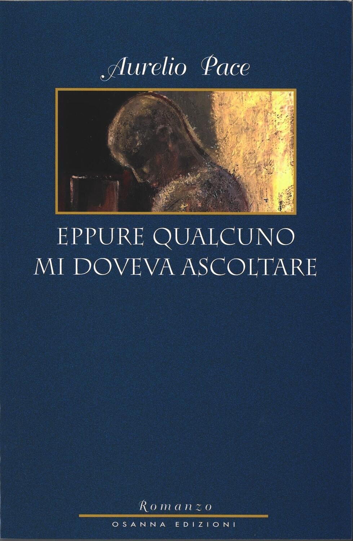 EPPURE QUALCUNO MI DOVEVA ASCOLTARE - Aurelio Pace