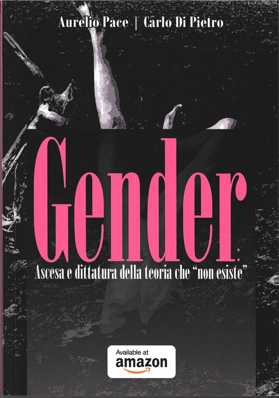 """GENDER. ASCESA E DITTATURA DELLA TEORIA CHE """"NON ESISTE""""- Aurelio Pace e Carlo Di Pietro"""