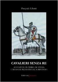 CAVALIERI SENZA RE - Pasquale Libutti