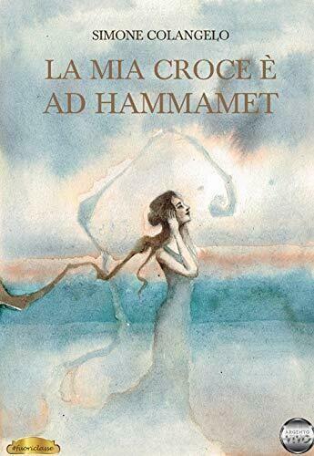 La mia croce è ad Hammamet - Simone Colangelo