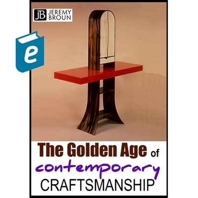 The Golden Age of Contemporary Craftsmanship - Ebook two part illustrated essay