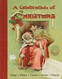 A Celebration of Christmas: Songs, Poems, Carols, Stories, Prayers