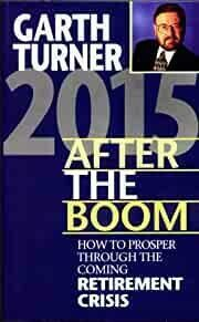 2015 After the Boom: How to Prosper Through the Coming Retirement Crisis