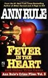A Fever In The Heart And Other True Cases: Ann Rule's Crime Files, Volume III