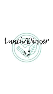 Lunch/Dinner #2
