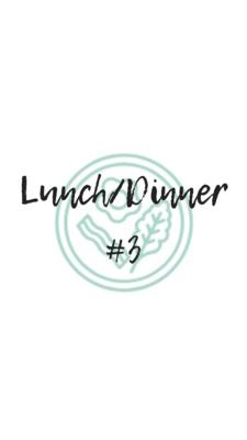 Lunch/Dinner #3