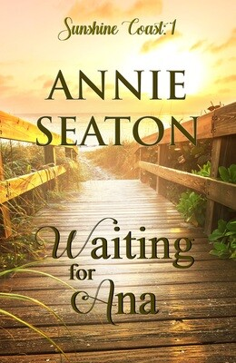 Sunshine Coast Book 1- Waiting for Ana - Pre-order (MARCH)