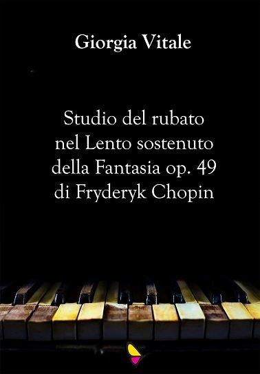 Studio del rubato nel lento sostenuto della fantasia op. 49 di Fryderyk Chopin, Giorgia Vitale