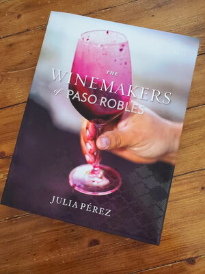 The Winemakers of Paso Robles by Julia Pérez