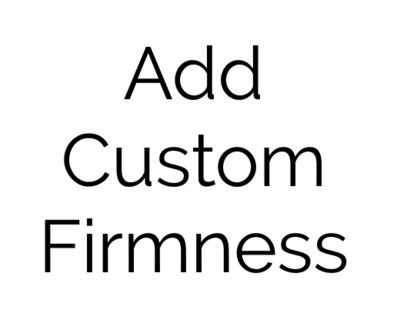 ADD CUSTOM FIRMNESS OPTION