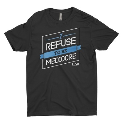 I Refuse To Be Mediocre Tee