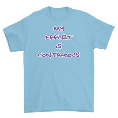 My Effort Is Contagious Tee (Throwback)