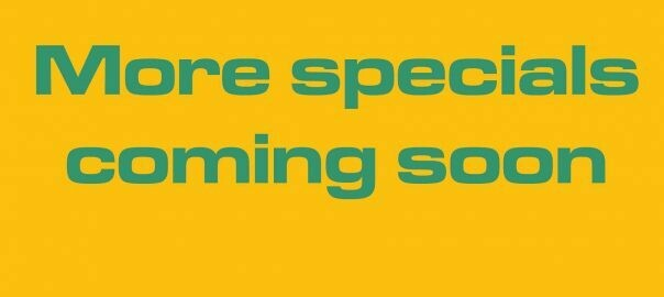 MORE SPECIALS COMING SOON!!