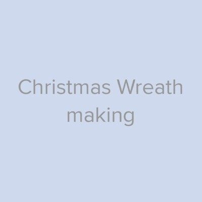 Christmas Wreath Making - December 6th