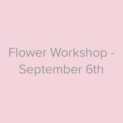 Flower Workshop - September 6th