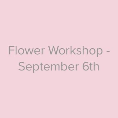 Flower Workshop - September 6th