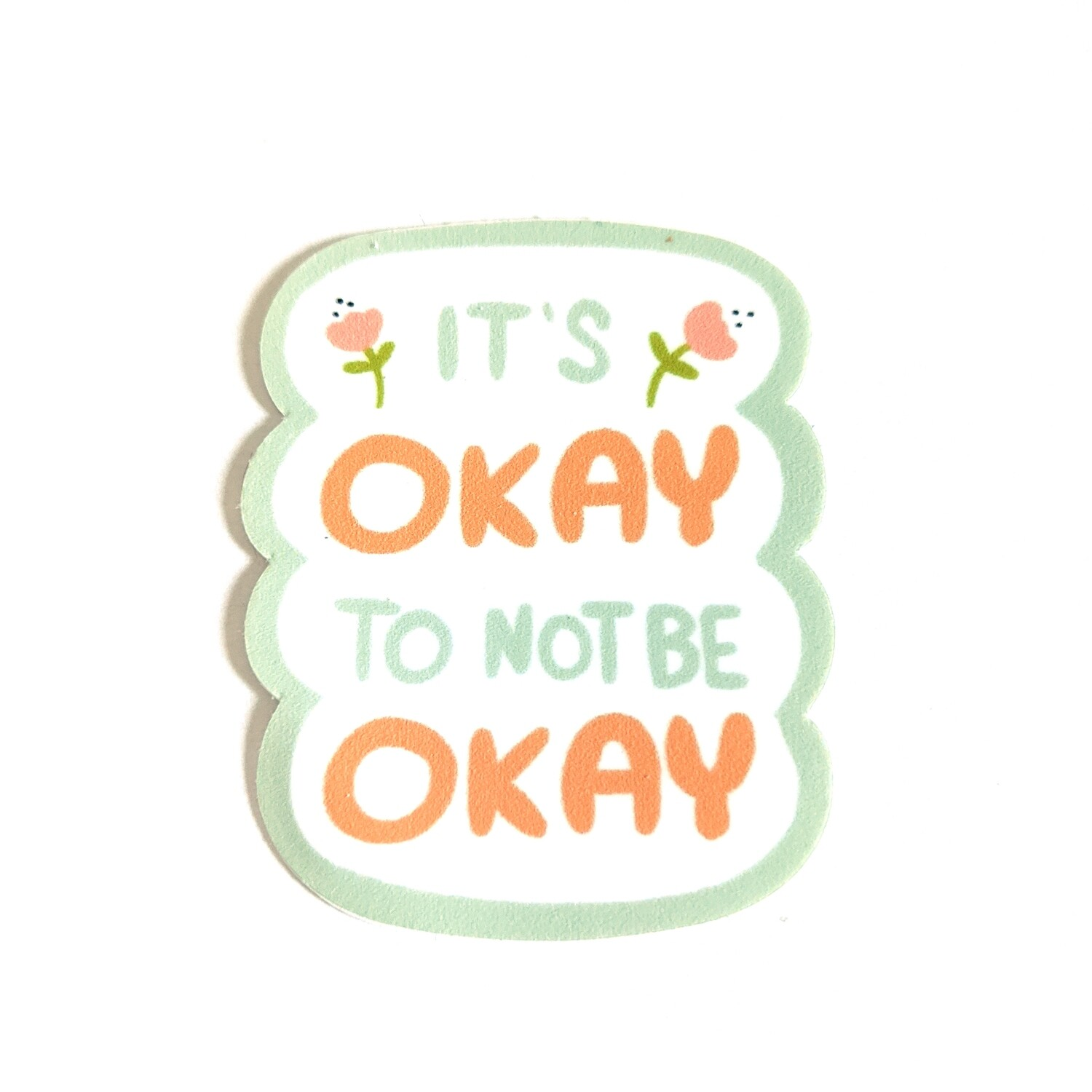 It's Okay To Not Be Okay Die Cut Sticker