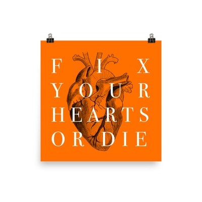 FIX YOUR HEARTS OR DIE Print
