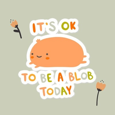 It's Ok To Be a Blob Today - Sticker