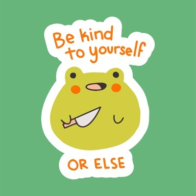 Be Kind To Yourself Or Else - Sticker