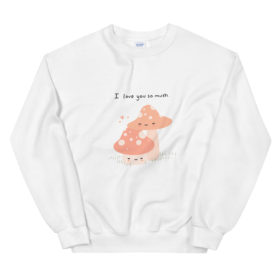 I love you So Mush - Sweatshirt