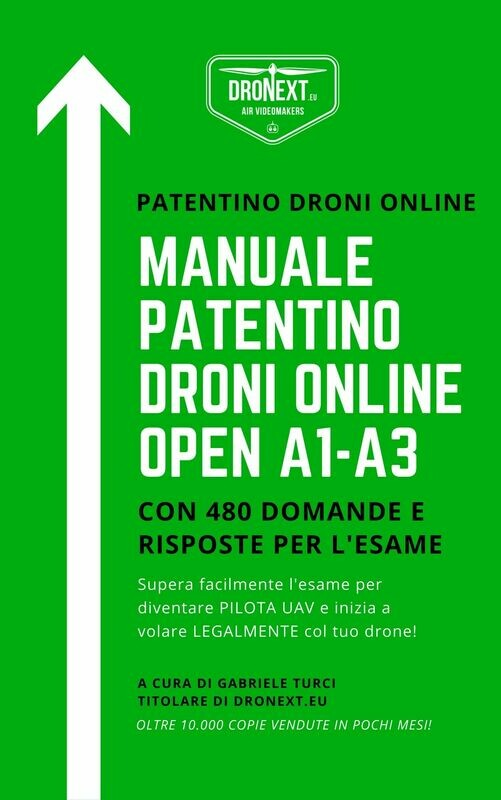 PATENTINO ONLINE DRONI A1-A3: GUIDA ALL'ESAME ED ESERCIZIARIO CON 480 DOMANDE E RISPOSTE - AGGIORNATO A MARZO 2021