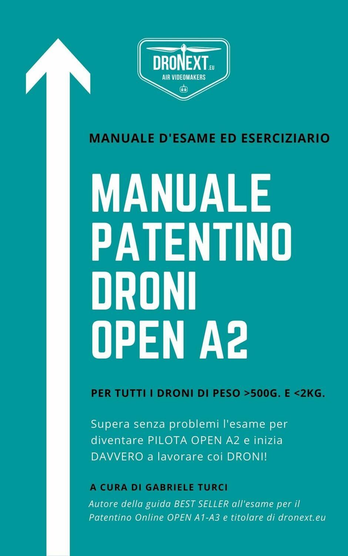 PATENTINO DRONI OPEN A2 - ATTESTATO PILOTA DRONI CAT. OPEN A2: MANUALE D'ESAME ED ESERCIZIARIO COMPLETO - MAGGIO 2021