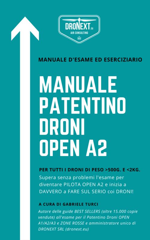 PATENTINO DRONI OPEN A2 - ATTESTATO PILOTA DRONI CAT. OPEN A2: MANUALE D'ESAME ED ESERCIZIARIO COMPLETO - GIUGNO 2021