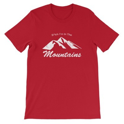 B*tch I'm in the Mountains - T-Shirt (Multi Colors)