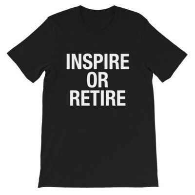 INSPIRE OR RETIRE - T-Shirt (Multi Colors)