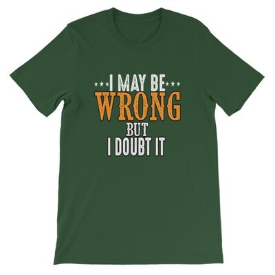I Maybe Wrong But I Doubt It - T-Shirt (Multi Colors)