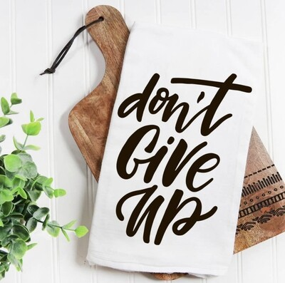 Quotable Life™ Don't Give Up Tea Towel