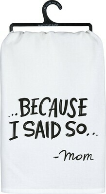 """Because I Said So... - Mom"" Dish Towel"