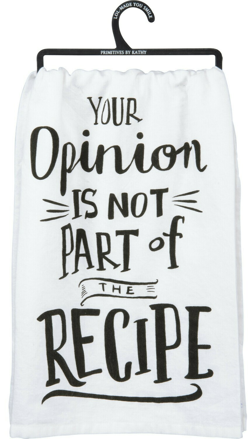 """""""Your Opinion is Not Part of the Recipe"""" Printed Cotton Dish Towel"""