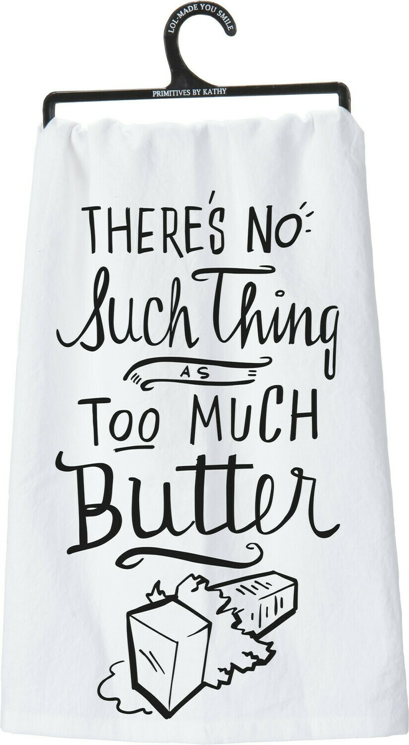 """""""There's No Such Thing as Too Much Butter"""" Printed Cotton Dish Towel"""