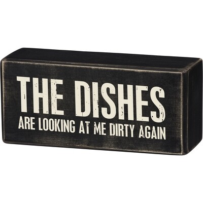 """""""Dishes Are Looking At Me Dirty Again"""" Box Sign"""