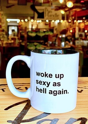 Woke Up Sexy As Hell Again 11 oz. Ceramic Mug