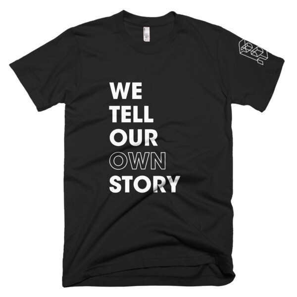 We Tell Our Own Story - WHITE Graphics T-Shirt