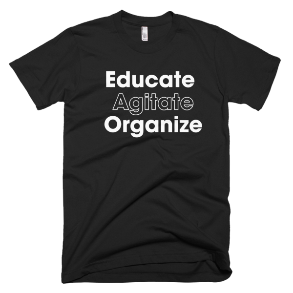 Educate Agitate Organize - WHITE Graphic T-Shirt