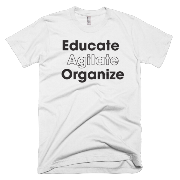 Educate Agitate Organize - BLACK Graphic T-Shirt
