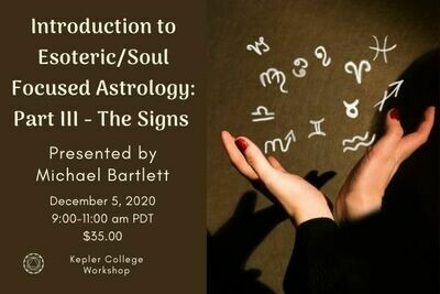 Michael Bartlett: Part III Introduction to Esoteric/Soul-Centered Astrology: The Signs mbessi20201205